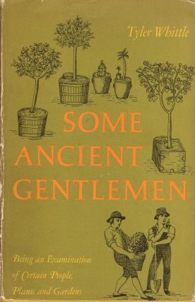 Some ancient gentlemen;: Being an examination of certain people, plants, and gardens. Michael...