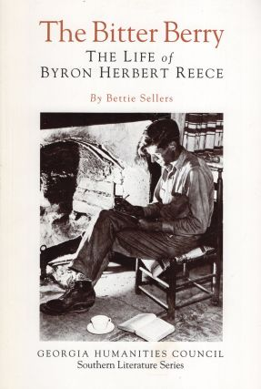 The Bitter Berry: The Life of Byron Herbert Reece (Southern Literature Series. Bettie M. Sellers