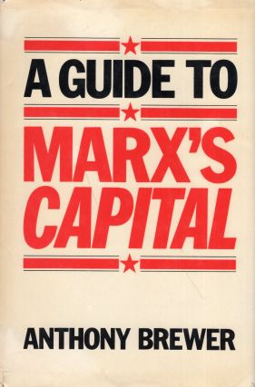 A Guide to Marx's 'Capital'. Anthony Brewer