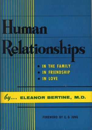 Human relationships: In the family, in friendship, in love, Eleanor Bertine, C. G. Jung