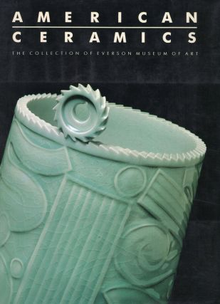 American Ceramics: The Collection of Everson Museum of Art