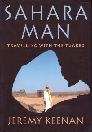 Sahara Man: Travelling with the Tuareg. Jeremy Keenan