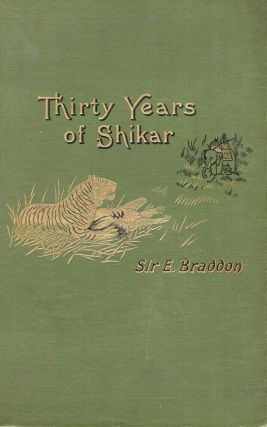 Thirty Years of Shikar. Edward Braddon
