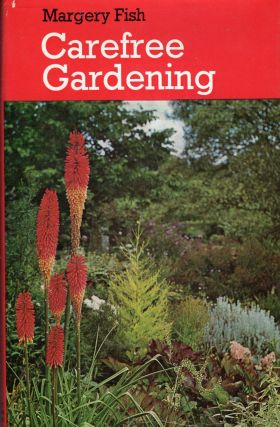 Carefree Gardening. Margery Fish