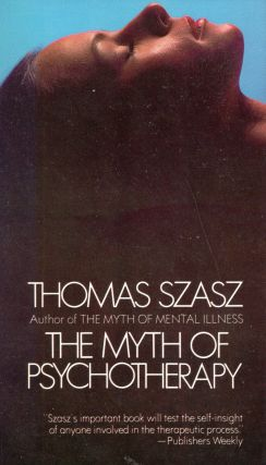 The myth of psychotherapy: Mental healing as religion, rhetoric, and repression. Thomas Stephen...