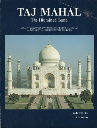 Taj Mahal: The Illumined Tomb: An Anthology of Seventeenth-Century Mughal and European...