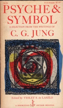 Psyche & Symbol: a Selection From the Writings of C.G. Jung (A136). C. G. Jung, Violet S. de...
