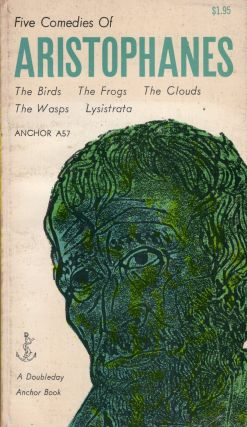 Five Comedies of Aristophanes: The Birds. The Frogs. The Clouds. The Wasps. Lysistrata (A57)....