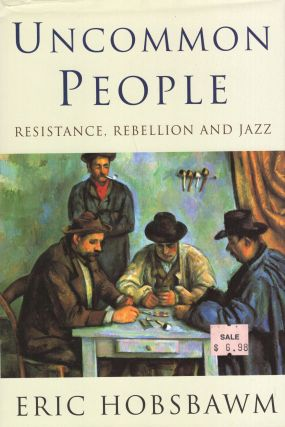 Uncommon People: Resistance, Rebellion and Jazz. Eric Hobsbawm