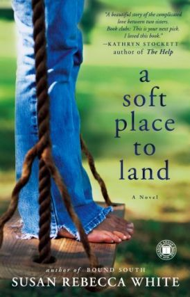 A Soft Place to Land: A Novel. Susan Rebecca White