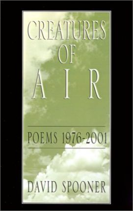 Creatures of Air: Poems 1976-2001. David Spooner.